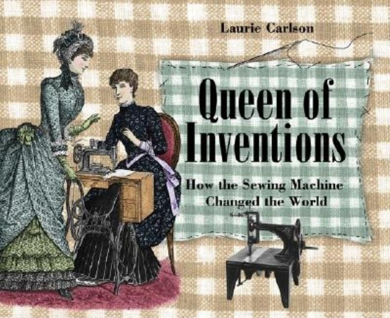 Queen of Inventions: How the Sewing Machine Changed the World
