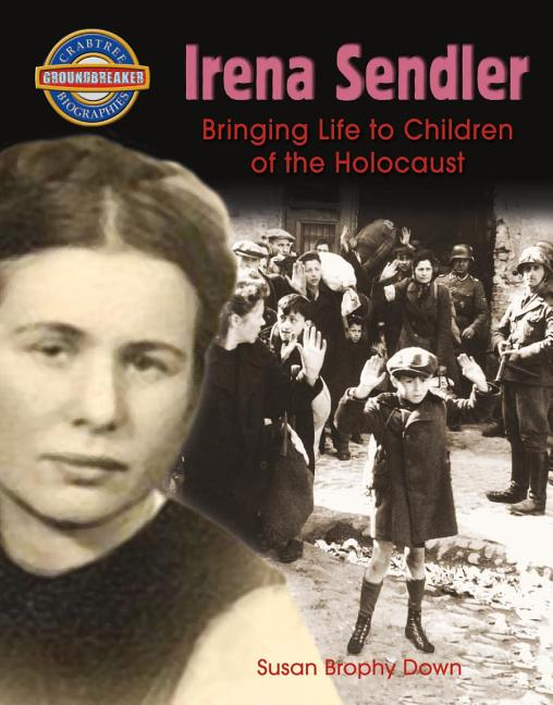 Irena Sendler: Bringing Life to Children of the Holocaust