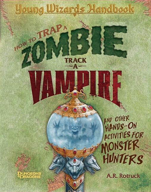 How to Trap a Zombie, Track a Vampire, and Other Hands-On Activities for Monster Hunters