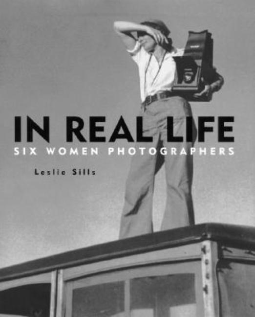 In Real Life: Six Women Photographers