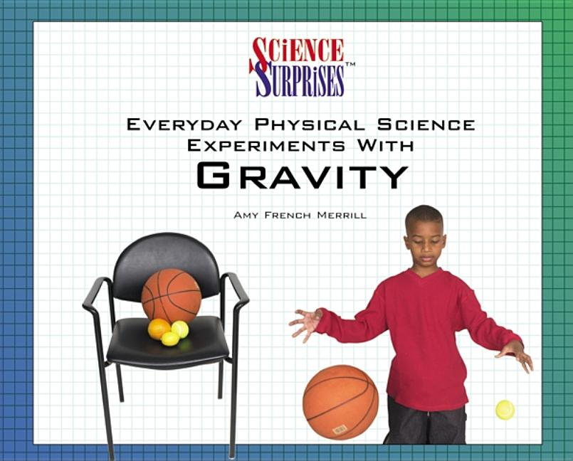 Everyday Physical Science Experiments with Gravity