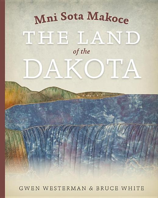 Mni Sota Makoce: The Land of the Dakota