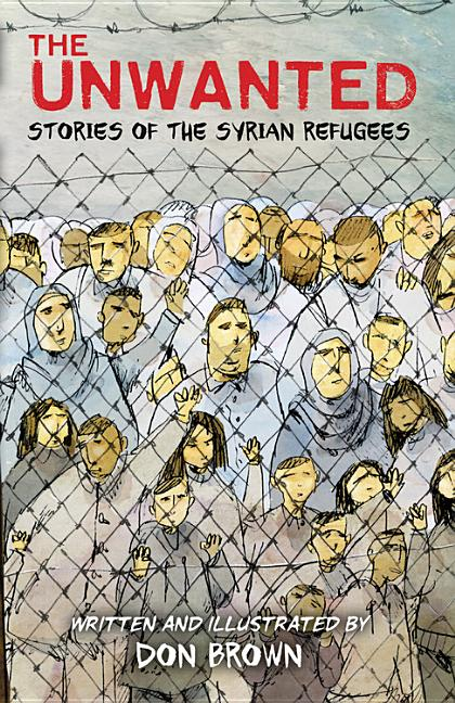 Unwanted, The: Stories of the Syrian Refugees
