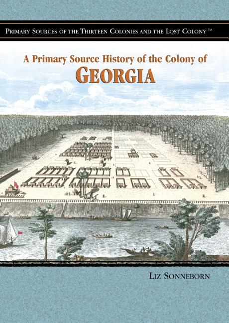 A Primary Source History of the Colony of Georgia