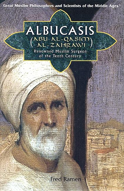 Albucasis (Abu Al-Qasim Al-Zahrawi): Renowned Muslim Surgeon of the Tenth Century