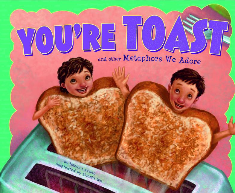 You're Toast: And other Metaphors We Adore