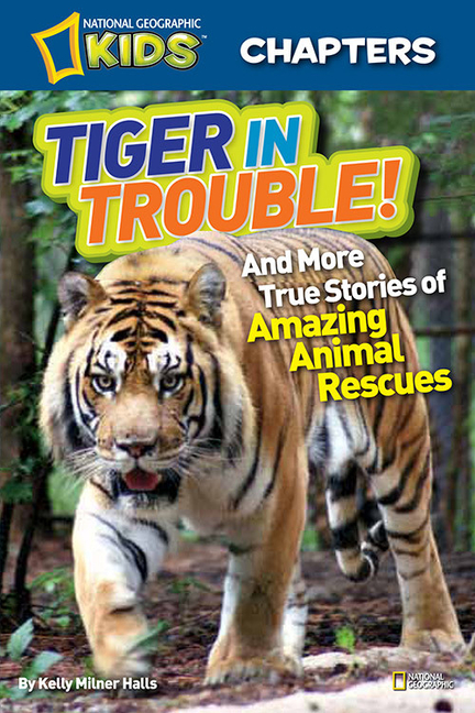 Tiger in Trouble!: And More True Stories of Amazing Animal Rescues