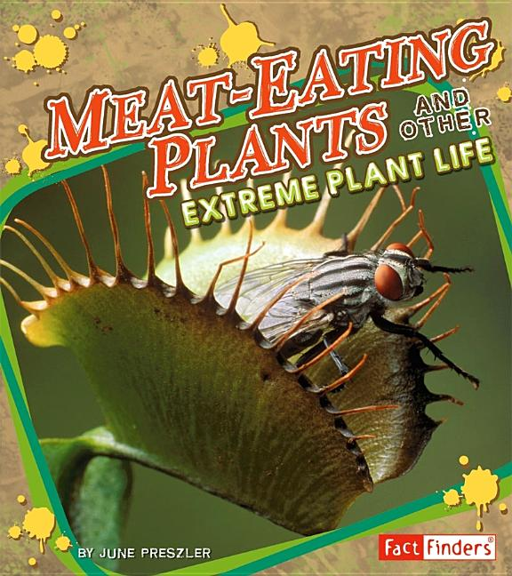 Meat-Eating Plants: And Other Extreme Plant Life