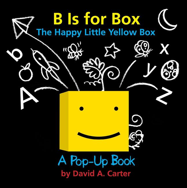 B Is for Box: The Happy Little Yellow Box: A Pop-Up Book