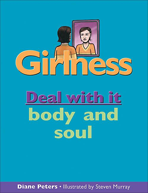 Girlness: Deal with It Body and Soul