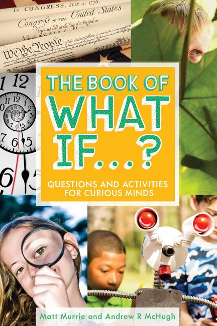 Book of What If...?: Questions and Activities for Curious Minds