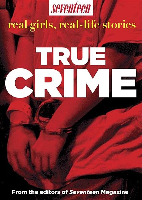 True Crime: Seventeen Real Girls, Real-Life Stories