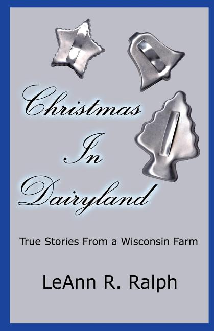 Christmas in Dairyland: True Stories from a Wisconsin Farm