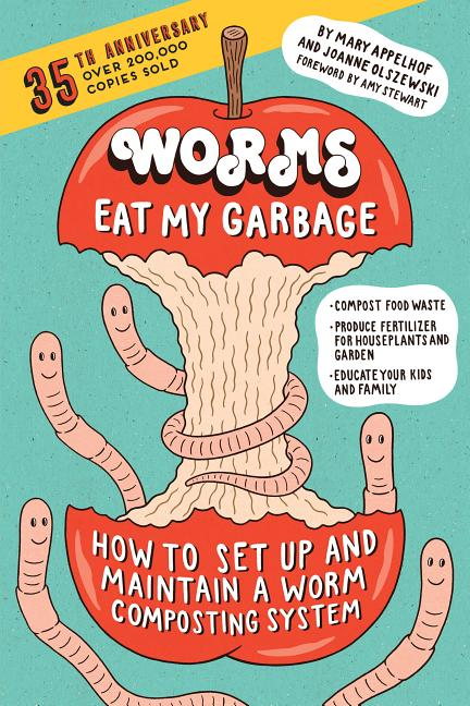 Worms Eat My Garbage: How to Set Up and Maintain a Worm Composting System: Compost Food Waste, Produce Fertilizer for Housep