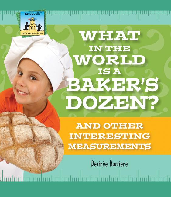 What in the World is a Baker's Dozen?: And Other Interesting Measurements