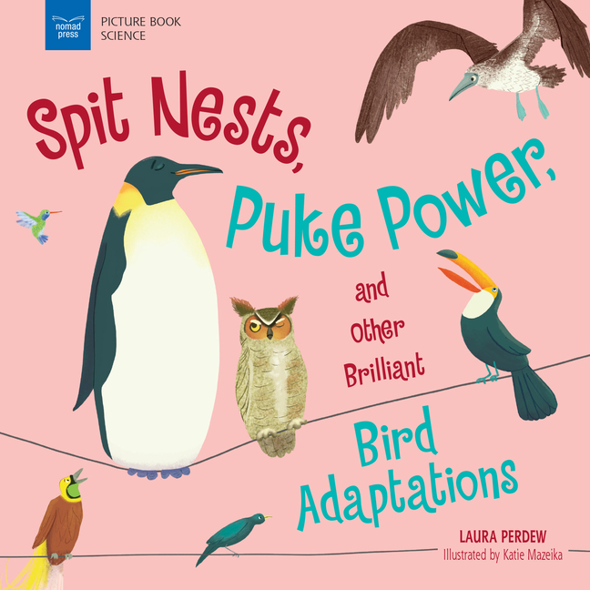 Pink book cover for title Spot Nests, Puke Power, and other Brilliant Bird Adaptations.  Penguin, owl, toucan, and other birds are featured on the cover.