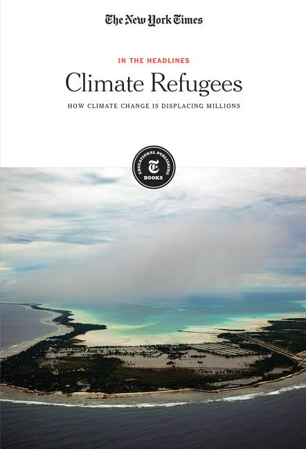 Climate Refugees: How Global Change Is Displacing Millions