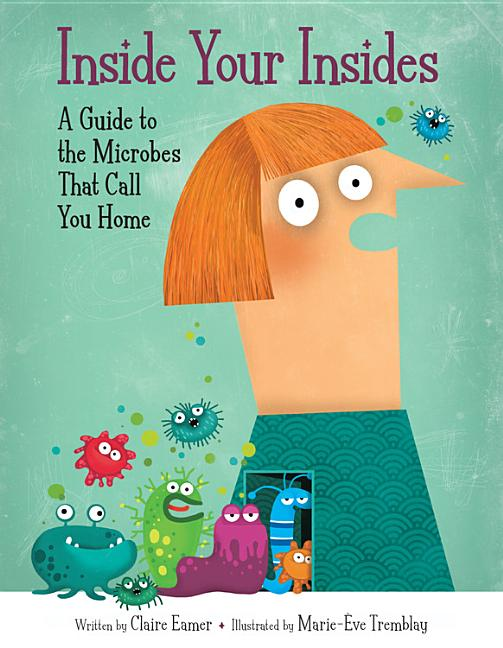 Inside Your Insides: A Guide to the Microbes That Call You Home