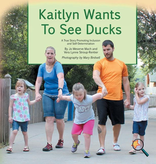 Kaitlyn Wants to See Ducks: A True Story Promoting Inclusion and Self-Determination