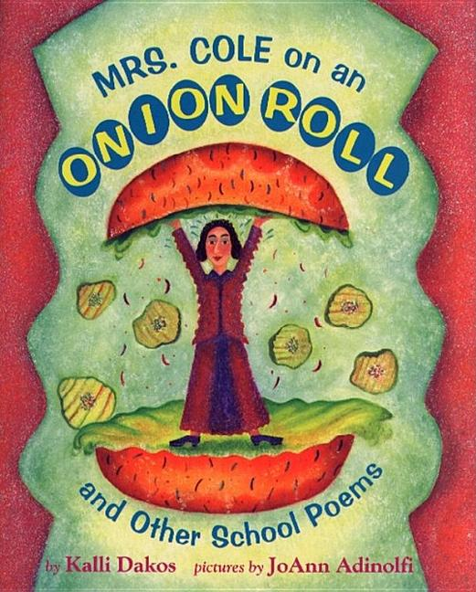 Mrs. Cole on an Onion Roll: And Other School Poems
