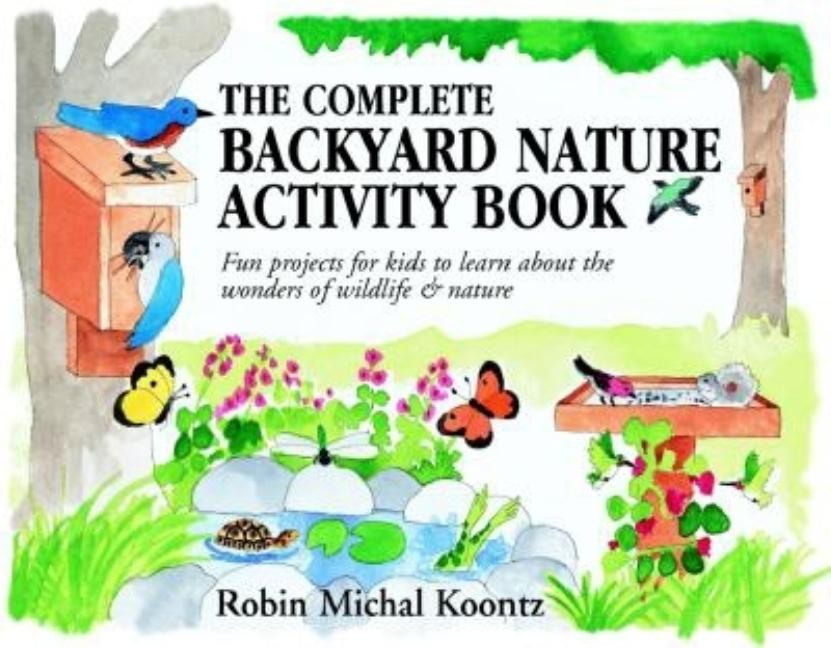 The Complete Backyard Nature Activity Book