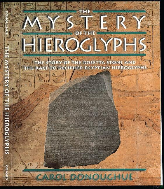 The Mystery of the Hieroglyphs: The Story of the Roseta Stone and the Race to Decipher Egyptian Hieroglyphs