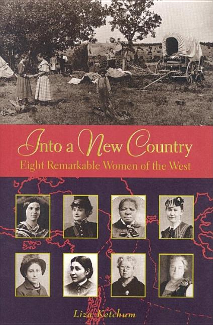 Into a New Country: Eight Remarkable Women of the West