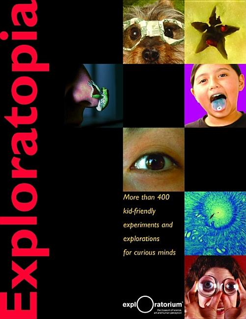 Exploratopia: More Than 400 Kid-Friendly Experiments and Explorations for Curious Minds
