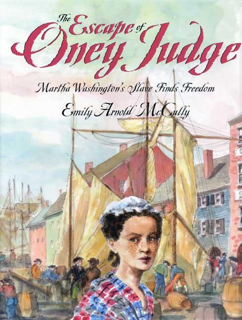 The Escape of Oney Judge: Martha Washington's Slave Finds Freedom