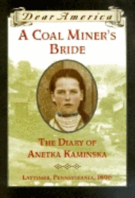A Coal Miner's Bride: The Diary of Anetka Kaminski: Lattimer, Pennsylvania, 1896
