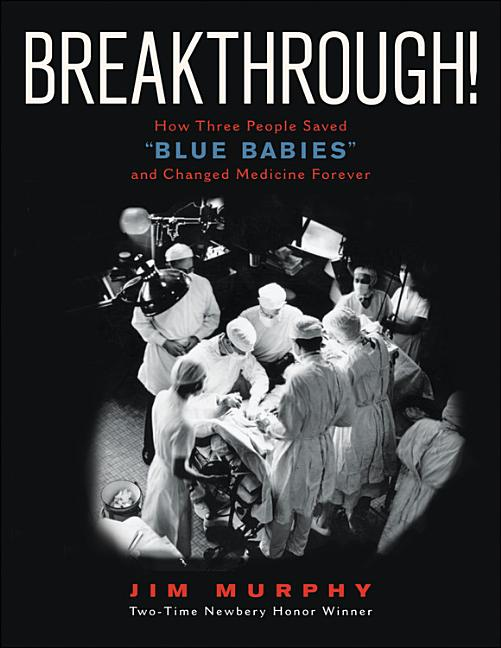 Breakthrough!: How Three People Saved 'Blue Babies' and Changed Medicine Forever