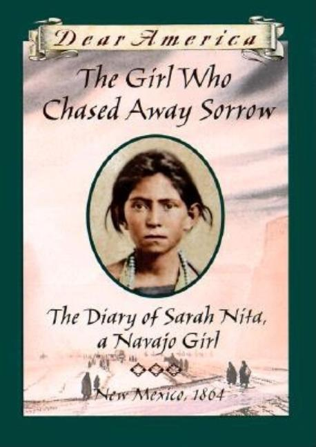 The Girl Who Chased Away Sorrow: The Diary of Sarah Nita, a Navajo Girl, New Mexico, 1864