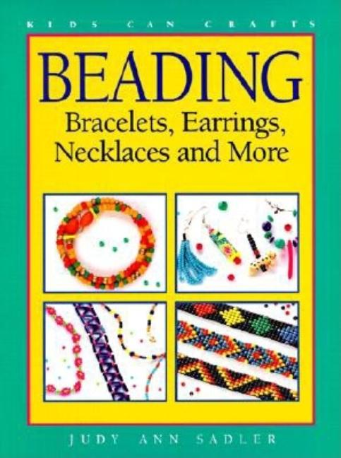 Beading: Bracelets, Earrings, Necklaces and More