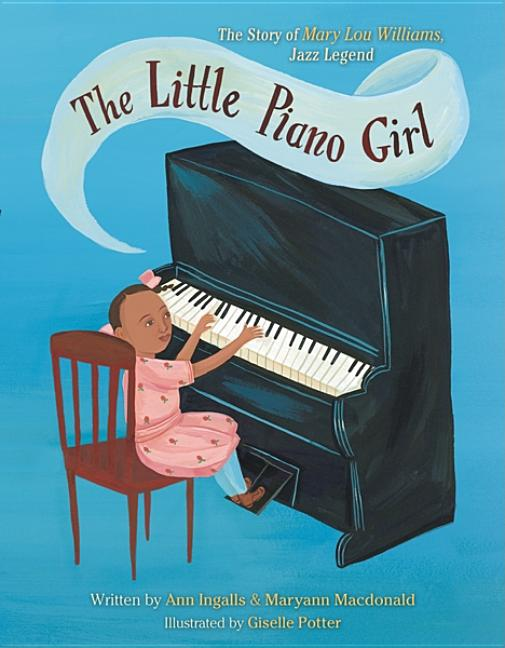 Little Piano Girl, The: The Story of Mary Lou Williams, Jazz Legend