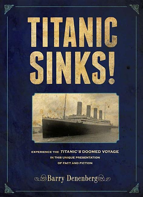 Titanic Sinks!: Experience the Titanic's Doomed Voyage in This Unique Presentation of Fact and Fiction