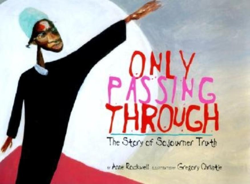 Only Passing Through: The Story of Sojourner Truth