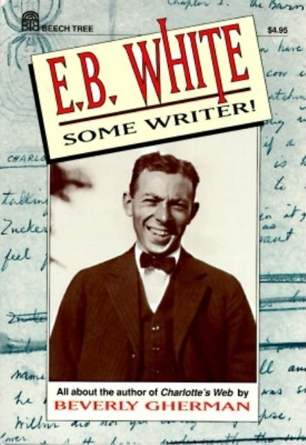 E.B. White: Some Writer