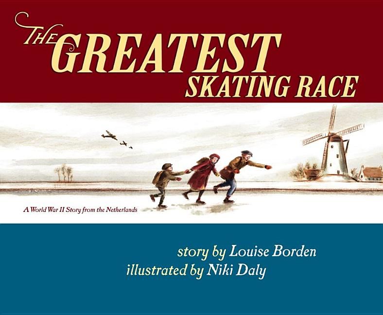 Greatest Skating Race, The: A World War II Story from the Netherlands