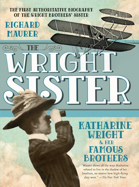 The Wright Sister: Katherine Wright and Her Famous Brothers
