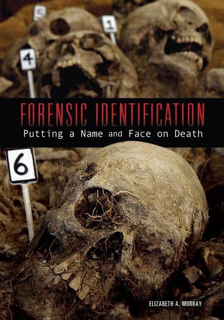Forensic Identification: Putting a Name and Face on Death
