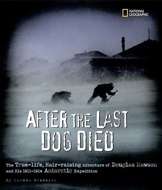 After the Last Dog Died: The True-Life, Hair-Raising Adventure of Douglas Mawson…