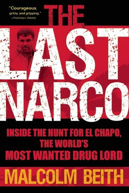 Last Narco, The: Inside the Hunt for El Chapo, the World's Most Wanted Drug Lord