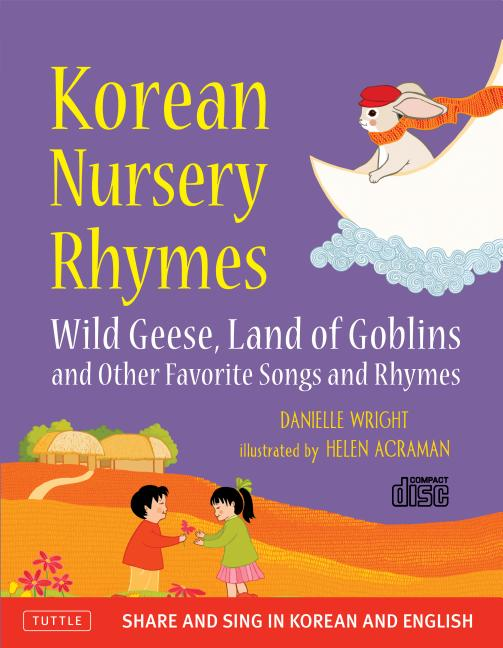 Korean Nursery Rhymes: Wild Geese, Land of Goblins and Other Favorite Songs and Rhymes
