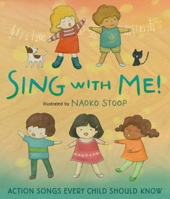 Sing with Me!: Action Songs Every Child Should Know