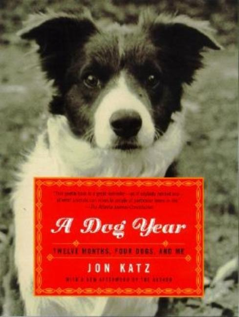 A Dog Year: Twelve Months, Four Dogs, and Me