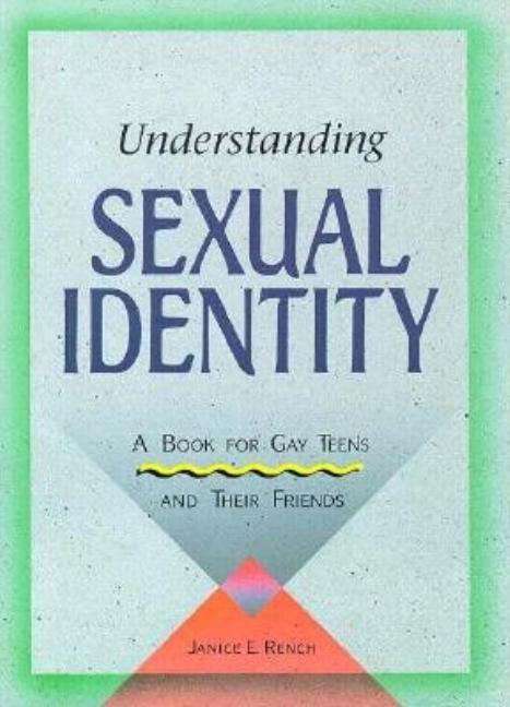 Understanding Sexual Identity: A Book for Gay Teens and Their Friends