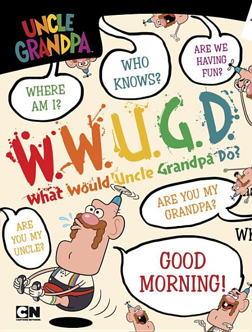 What Would Uncle Grandpa Do?