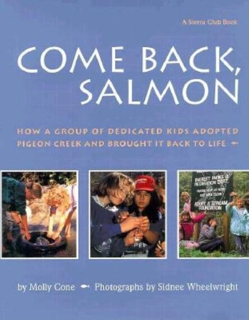 Come Back Salmon: How a Group of Dedicicated Kids Adopted Pigeon Creek and Brought It Back to Life