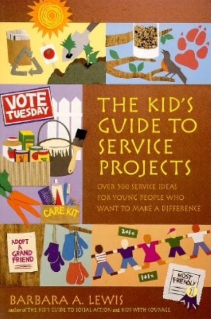 Kid's Guide to Service Projects: Over 500 Service Ideas for Young People Who Want to Make a Difference