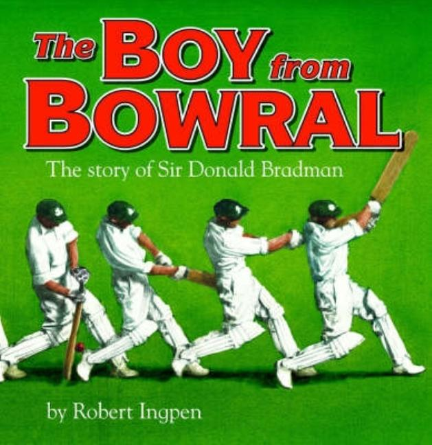 The Boy from Bowral: The Story of Sir Donald Bradman